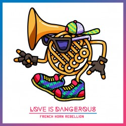Love Is Dangerous French Horn Rebellion